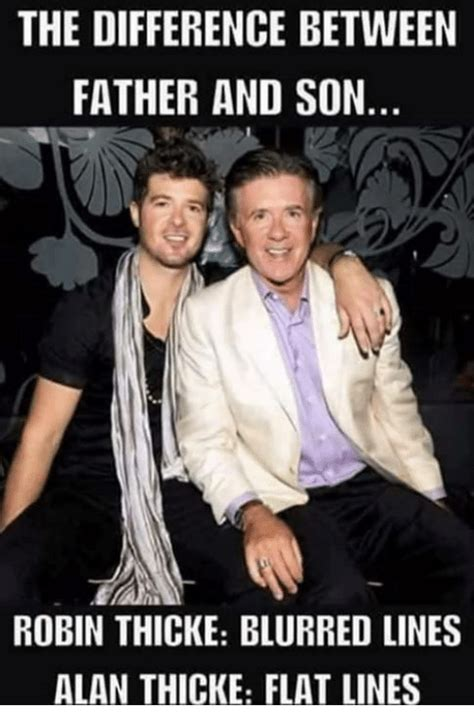 Robin Thicke Meme - the difference between father and son robin thicke blurred lines alan thicke flat lines meme