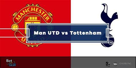 Manchester UTD vs Tottenham Betting Tips & Predictions ...