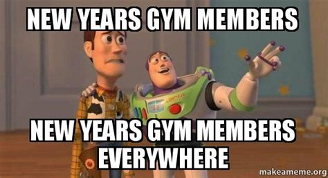 New Year S Gym Meme - new years gym members new years gym members everywhere buzz and woody toy story meme make