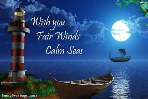 Contact fair winds & following seas on messenger. Wish You Fair Winds And Calm Seas @ Fancy Greetings
