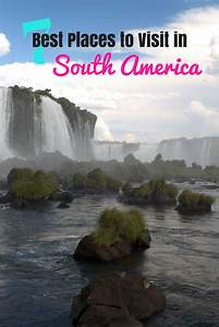 7 Best Places to Visit in south america - Where in the ...