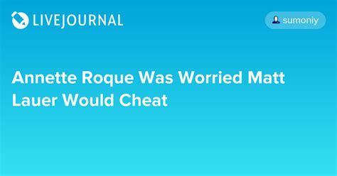 Annette Roque Was Worried Matt Lauer Would Cheat - Oh No ...