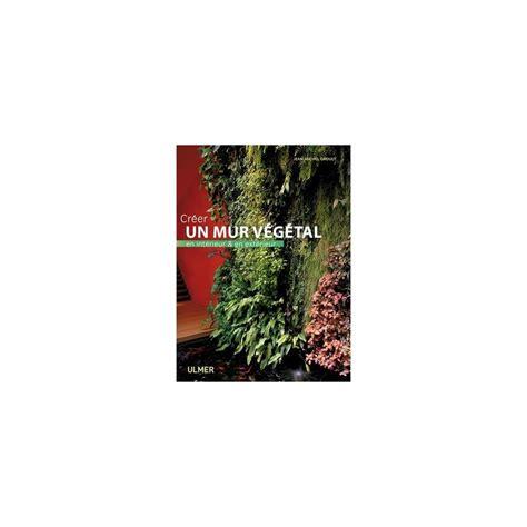 cr 233 ez un mur v 233 g 233 tal en int 233 rieur et ext 233 rieur plantes et jardins