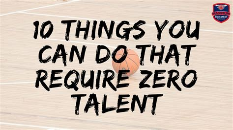 10 Things You Can Do That Require Zero Talent | Basketball Tips