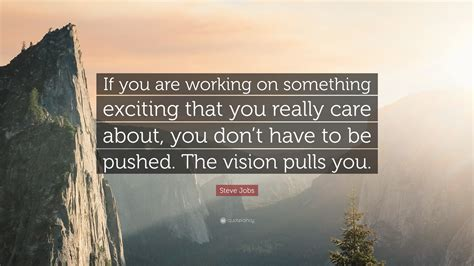 "Steve Jobs Quote ""if You Are Working On Something Exciting That You Really Care About, You Don"