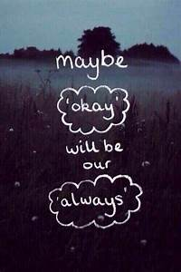 perhaps our always will be okay Quotes