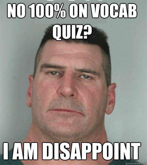 Vocabulary Meme - no 100 on vocab quiz i am disappoint son i am disappoint quickmeme