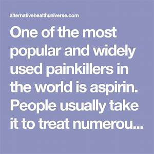 One Of The Most Popular And Widely Used Painkillers In The World Is Aspirin  People Usually Take