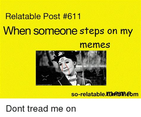 Post Meme - relatable post 611 when someone steps on my memes so relatable funftin 233 bm dont tread me on