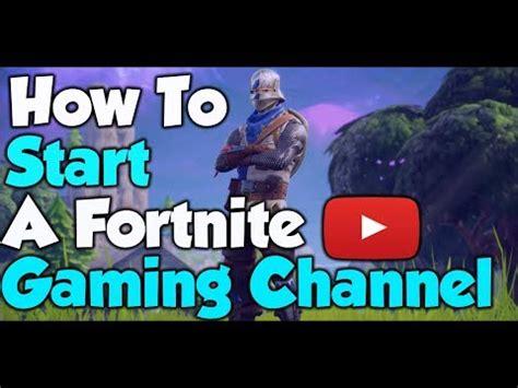 start  fortnite youtube channel