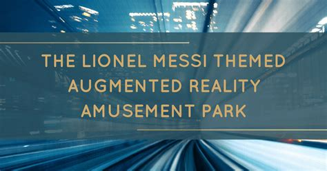 the lionel messi themed augmented reality amusement park the digital marketing bureau