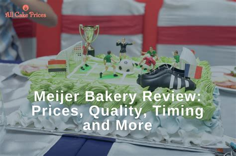 meijer cakes bakery review prices quality timing