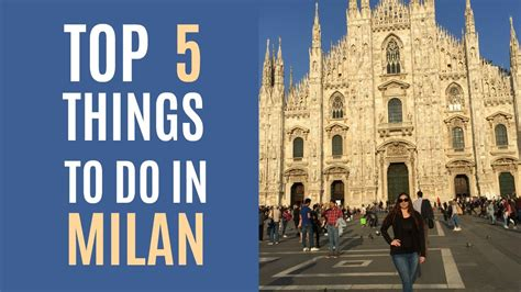 best things to do in milan top 5 things to do in milan italy