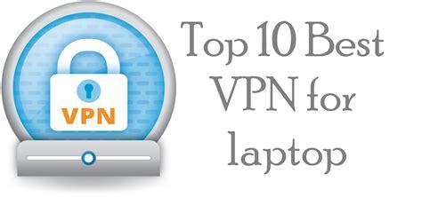 Best Vpn 2017 Best Vpn List For Laptop The Best Vpn Services Of 2017