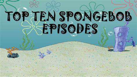 Top 10 Best Spongebob Episodes