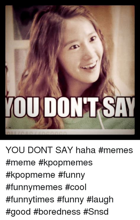 Snsd Funny Memes - aisenoo no you dont say haha memes meme kpopmemes kpopmeme funny funnymemes cool funnytimes