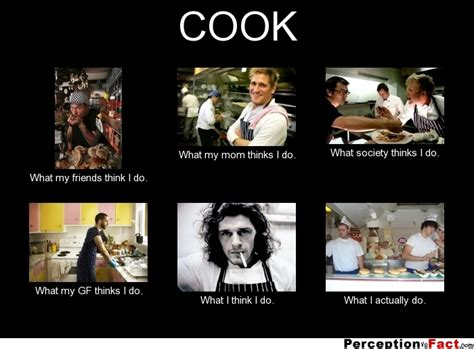Line Cook Memes - cook what people think i do what i really do perception vs fact