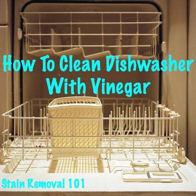 cleaning dishwasher with vinegar how to clean dishwasher with vinegar