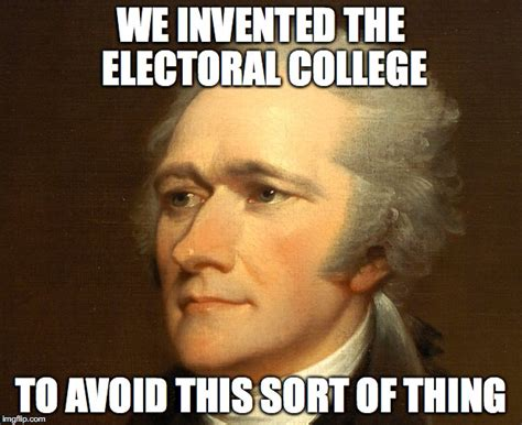 Hamilton Memes - hamilton electoral college imgflip