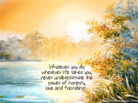 life takes   underestimate  power  honesty love