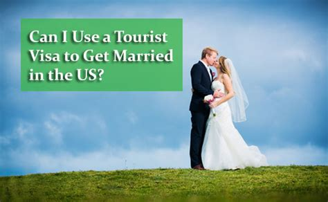 when can you get married can i use a tourist visa to get married in the us rapidvisa 174