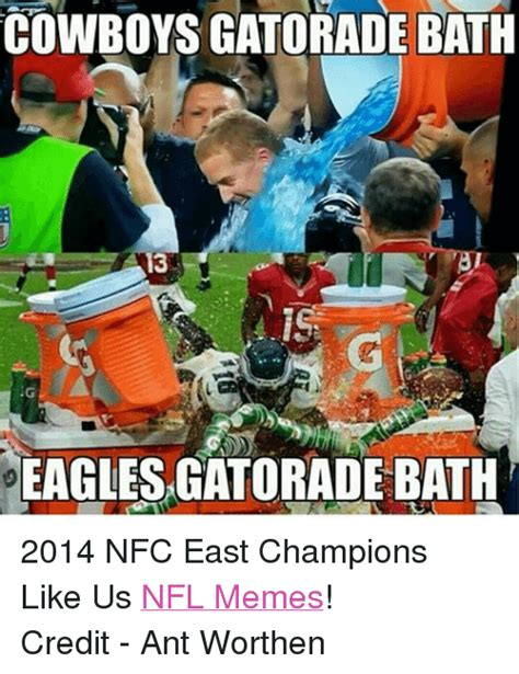 Gatorade Meme - cowboys gatorade bath 13 eagles gatorade bath 2014 nfc east chions like us nfl memes credit