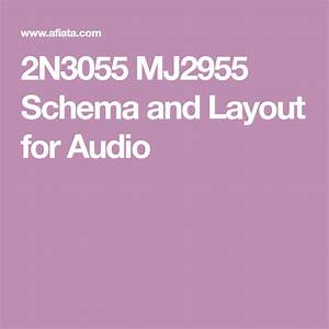 2n3055 Mj2955 Schema And Layout For Audio In 2020