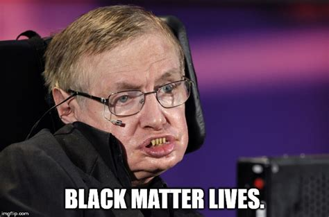 Stephen Hawking Meme - join the movement imgflip