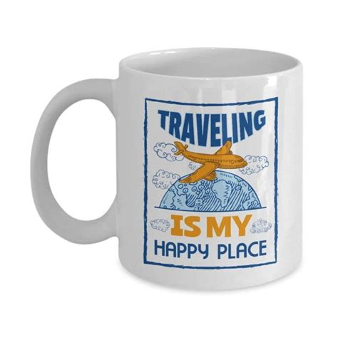 View the menu for world traveler coffee roasters and restaurants in roseville, ca. Traveling Is My Happy Place Ceramic Travel Themed Coffee & Tea Gift Mug Cup For A World Traveler ...
