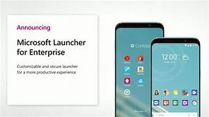 Build 2018: Microsoft Launcher for Enterprise Is Coming to ...