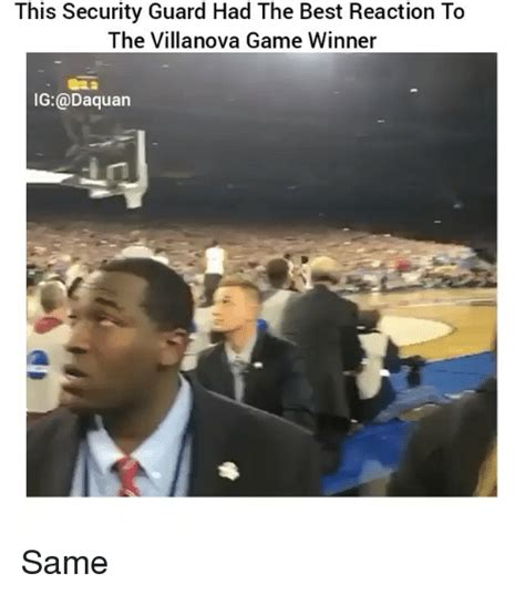 Security Guard Meme - this security guard had the best reaction to the villanova game winner ig daquan same daquan