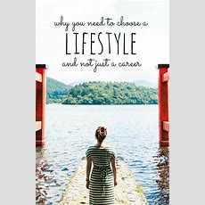 Why You Need To Choose A Lifestyle (and Not Just A Career