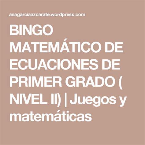Este juego est dirigido a estudiantes de primero de secundaria en adelante. BINGO MATEMÁTICO DE ECUACIONES DE PRIMER GRADO ( NIVEL II ...