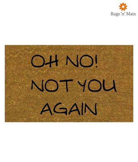 Oh No Not You Again Doormat by Rugs N Mats Oh No Not You Again Doormat Buy Rugs N