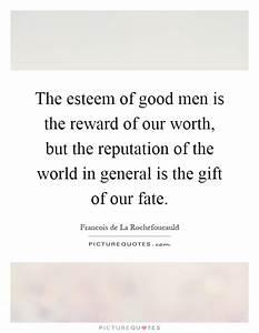 The esteem of g... Reputation Worth Quotes