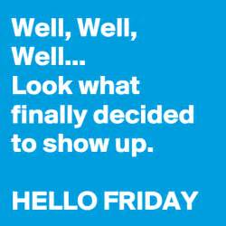 Hello Friday!   Funny Pictures, Quotes, Memes, Jokes