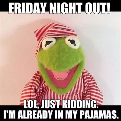 Friday Night Meme - friday night out lol friday pinterest humor kermit and funny things