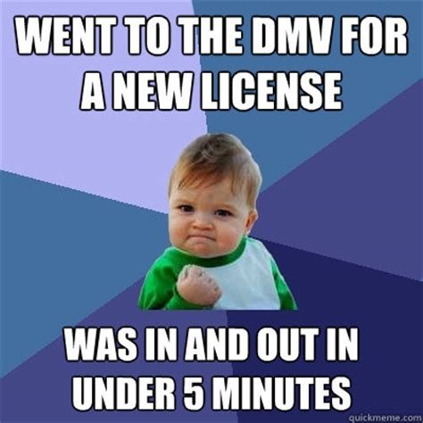 Hhhnnnggg Meme - went to the dmv for a new license was in and out in under 5 minutes success kid quickmeme