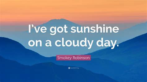 """i've Got Sunshine On A Cloudy Day"