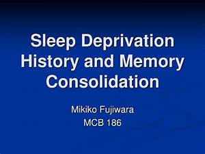 PPT - Sleep Deprivation History and Memory Consolidation ...