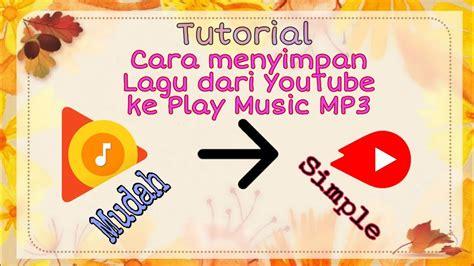 Sobat hanya perlu mengunduh file lagu dari internet. Cara menyimpan Lagu dari YouTube ke Play Music MP3 - YouTube