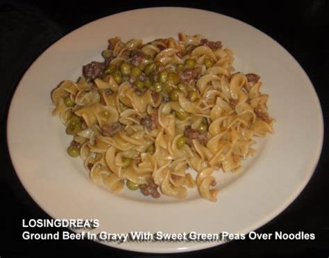 ground beef noodles  beef gravy  sweet green peas