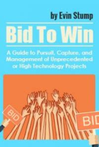Bid To Win Software Bid To Win A Guide To Pursuit Capture And Management Of