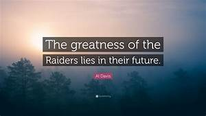 "Al Davis Quote: ""The greatness of the Raiders lies in ..."