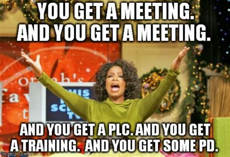 Meeting Meme - if the back to school staff meeting was an oprah s favorite things i ll think of this and