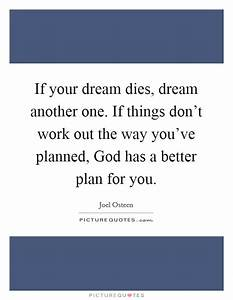 If your dream dies, dream another one. If things don't ...