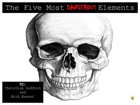 The Five Most Dangerous Elements (chemistry A Extra Credit