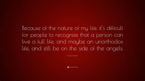 """Hugh Hefner Quote: """"Because of the nature of my life, it's ..."""