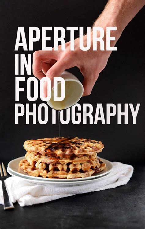aperture  food photography food photography food