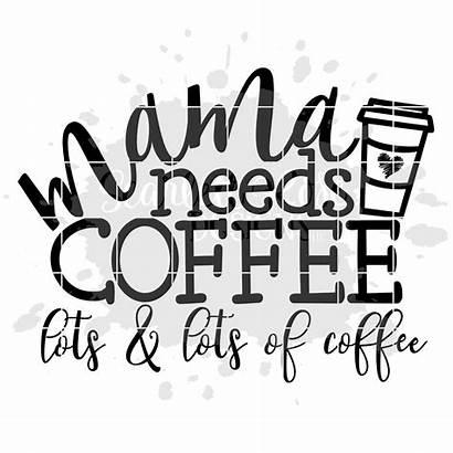 Svg Coffee Mama Needs Lots Cricut Mom